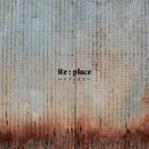 Re : place 〜リプレイス〜